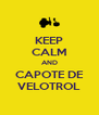 KEEP CALM AND CAPOTE DE VELOTROL - Personalised Poster A4 size