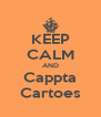 KEEP CALM AND Cappta Cartoes - Personalised Poster A4 size