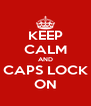 KEEP CALM AND CAPS LOCK ON - Personalised Poster A4 size