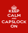 KEEP CALM AND CAPSLOCK ON - Personalised Poster A4 size