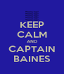 KEEP CALM AND CAPTAIN BAINES - Personalised Poster A4 size