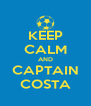 KEEP CALM AND CAPTAIN COSTA - Personalised Poster A4 size
