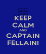 KEEP CALM AND CAPTAIN FELLAINI - Personalised Poster A4 size
