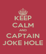 KEEP CALM AND CAPTAIN JOKE HOLE - Personalised Poster A4 size