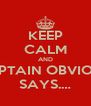 KEEP CALM AND CAPTAIN OBVIOUS  SAYS.… - Personalised Poster A4 size