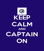 KEEP CALM AND CAPTAIN ON - Personalised Poster A4 size