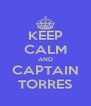 KEEP CALM AND CAPTAIN TORRES - Personalised Poster A4 size