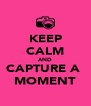 KEEP CALM AND CAPTURE A  MOMENT - Personalised Poster A4 size