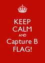 KEEP CALM AND Capture B FLAG! - Personalised Poster A4 size