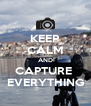 KEEP CALM AND CAPTURE  EVERYTHING - Personalised Poster A4 size