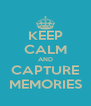 KEEP CALM AND CAPTURE MEMORIES - Personalised Poster A4 size