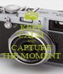 KEEP CALM AND CAPTURE THE MOMENT - Personalised Poster A4 size