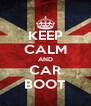 KEEP CALM AND CAR BOOT - Personalised Poster A4 size