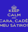 KEEP CALM AND CARA, CADÊ  MEU SÁTIRO? - Personalised Poster A4 size