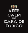 KEEP CALM AND CARA DE FURICO - Personalised Poster A4 size