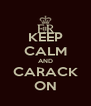 KEEP CALM AND CARACK ON - Personalised Poster A4 size