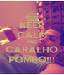 KEEP CALM AND CARALHO POMBO!!! - Personalised Poster A4 size