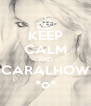 KEEP CALM AND CARALHOW *o* - Personalised Poster A4 size