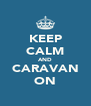 KEEP CALM AND CARAVAN ON - Personalised Poster A4 size