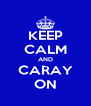 KEEP CALM AND CARAY ON - Personalised Poster A4 size