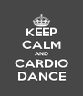 KEEP CALM AND CARDIO DANCE - Personalised Poster A4 size