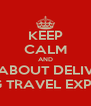 KEEP CALM AND CARE ABOUT DELIVERING AMAZING TRAVEL EXPERIENCES - Personalised Poster A4 size