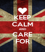 KEEP CALM AND CARE FOR - Personalised Poster A4 size