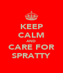 KEEP CALM AND CARE FOR SPRATTY - Personalised Poster A4 size
