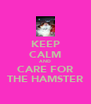 KEEP CALM AND CARE FOR THE HAMSTER - Personalised Poster A4 size