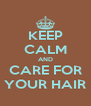 KEEP CALM AND CARE FOR YOUR HAIR - Personalised Poster A4 size