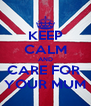 KEEP CALM AND CARE FOR  YOUR MUM - Personalised Poster A4 size
