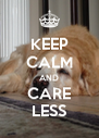 KEEP CALM AND CARE LESS - Personalised Poster A4 size