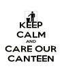 KEEP CALM AND CARE OUR CANTEEN - Personalised Poster A4 size