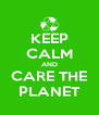 KEEP CALM AND CARE THE PLANET - Personalised Poster A4 size