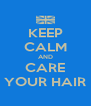 KEEP CALM AND CARE YOUR HAIR - Personalised Poster A4 size
