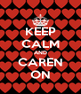 KEEP CALM AND CAREN ON - Personalised Poster A4 size