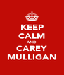 KEEP CALM AND CAREY MULLIGAN - Personalised Poster A4 size