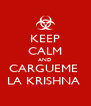 KEEP CALM AND CARGUEME  LA KRISHNA  - Personalised Poster A4 size