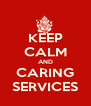 KEEP CALM AND CARING SERVICES - Personalised Poster A4 size