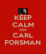 KEEP CALM AND CARL FORSMAN - Personalised Poster A4 size