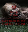 Keep Calm And-- CARL!!  Get Back In the DAMN HOUSE - Personalised Poster A4 size