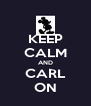 KEEP CALM AND CARL ON - Personalised Poster A4 size