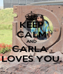 KEEP CALM AND CARLA  LOVES YOU. - Personalised Poster A4 size
