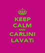 KEEP CALM AND CARLINI LAVATi - Personalised Poster A4 size