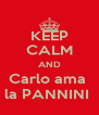 KEEP CALM AND Carlo ama  la PANNINI  - Personalised Poster A4 size