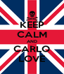 KEEP CALM AND CARLO LOVE - Personalised Poster A4 size