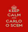 KEEP CALM AND CARLO O SCEM - Personalised Poster A4 size