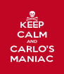 KEEP CALM AND CARLO'S MANIAC - Personalised Poster A4 size