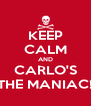 KEEP CALM AND CARLO'S THE MANIAC! - Personalised Poster A4 size