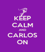 KEEP CALM AND CARLOS ON - Personalised Poster A4 size